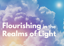 Flourishing in the Realm of Light - Nora WalksInSpirit, Tara Greene, Caroline EagleSong Woman, Madeleine Marentette