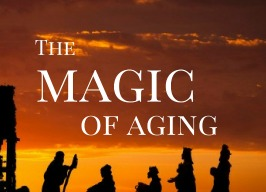 The Magic of Aging ~ Joan Weir